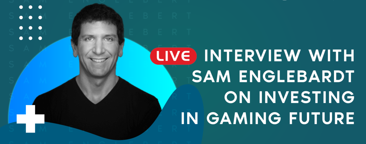 Live Interview with Sam Englebardt on Investing in Gaming Future